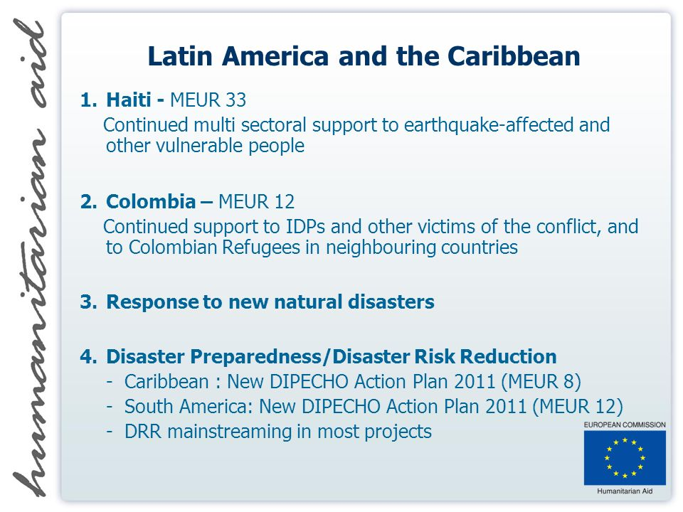 Latin America and the Caribbean 1.Haiti - MEUR 33 Continued multi sectoral support to earthquake-affected and other vulnerable people 2.