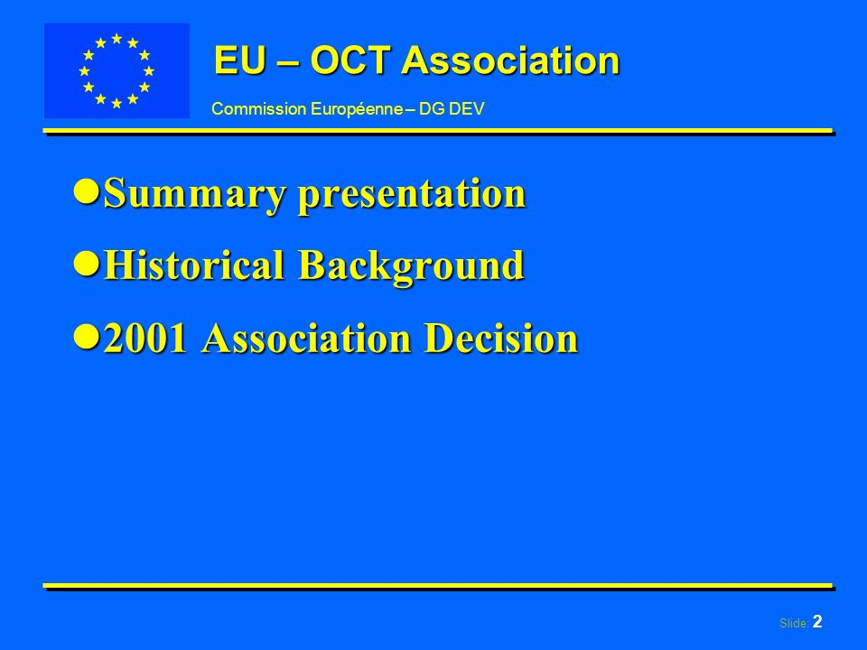 Slide: 2 Commission Européenne – DG DEV EU – OCT Association lSummary presentation lHistorical Background l2001 Association Decision