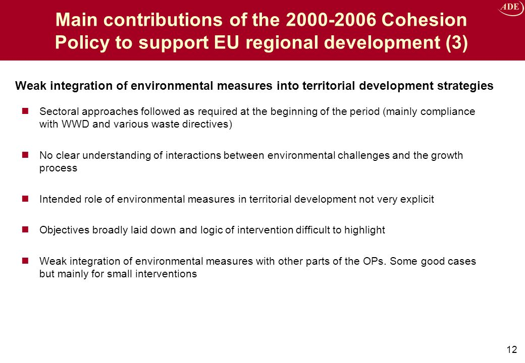 Sectoral approaches followed as required at the beginning of the period (mainly compliance with WWD and various waste directives) No clear understanding of interactions between environmental challenges and the growth process Intended role of environmental measures in territorial development not very explicit Objectives broadly laid down and logic of intervention difficult to highlight Weak integration of environmental measures with other parts of the OPs.