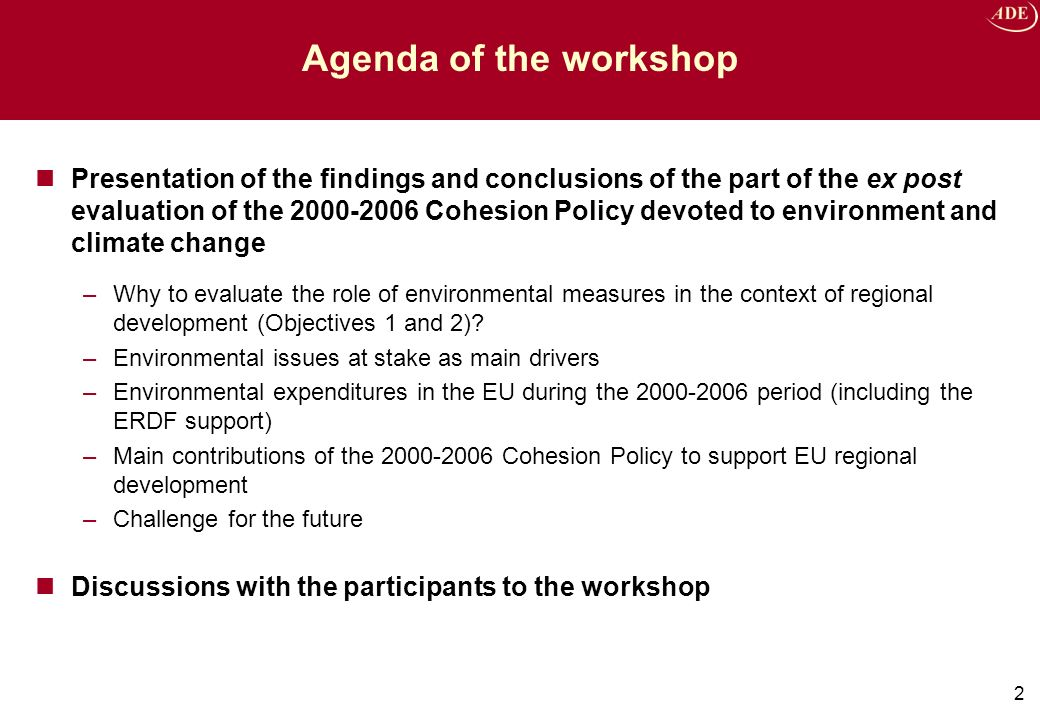 2 Agenda of the workshop Presentation of the findings and conclusions of the part of the ex post evaluation of the 2000-2006 Cohesion Policy devoted to environment and climate change –Why to evaluate the role of environmental measures in the context of regional development (Objectives 1 and 2).