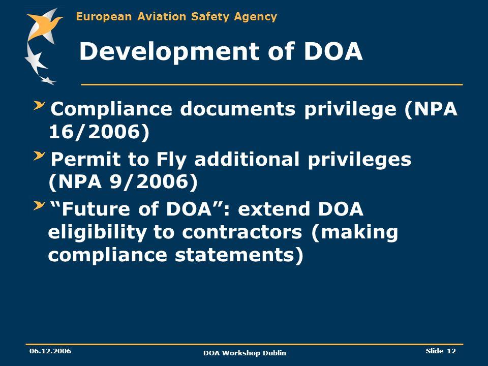 European Aviation Safety Agency 06.12.2006 DOA Workshop Dublin Slide 12 Development of DOA Compliance documents privilege (NPA 16/2006) Permit to Fly