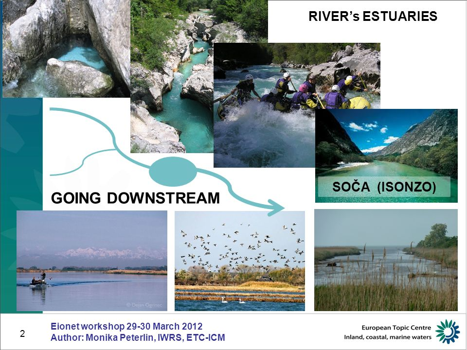 2 TRANSITIONAL AND COASTAL WATERS GOING DOWNSTREAM RIVERs ESTUARIES SOČA (ISONZO) Eionet workshop 29-30 March 2012 Author: Monika Peterlin, IWRS, ETC-