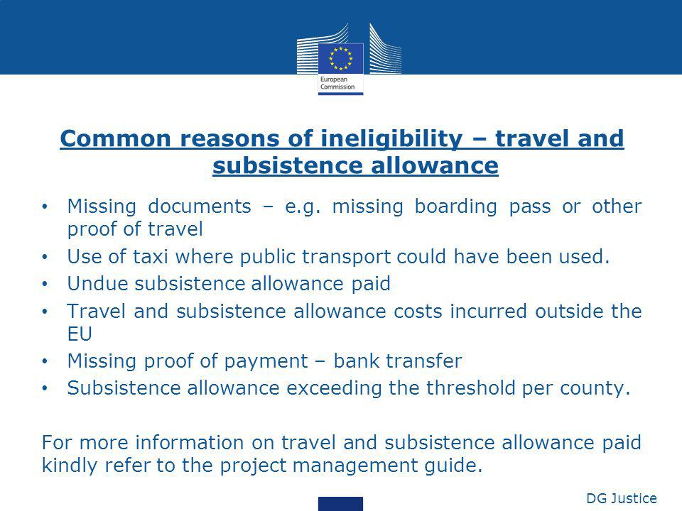 Common reasons of ineligibility – travel and subsistence allowance Missing documents – e.g. missing boarding pass or other proof of travel Use of taxi