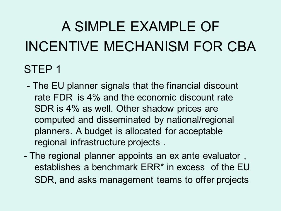 A SIMPLE EXAMPLE OF INCENTIVE MECHANISM FOR CBA STEP 1 - The EU planner signals that the financial discount rate FDR is 4% and the economic discount r