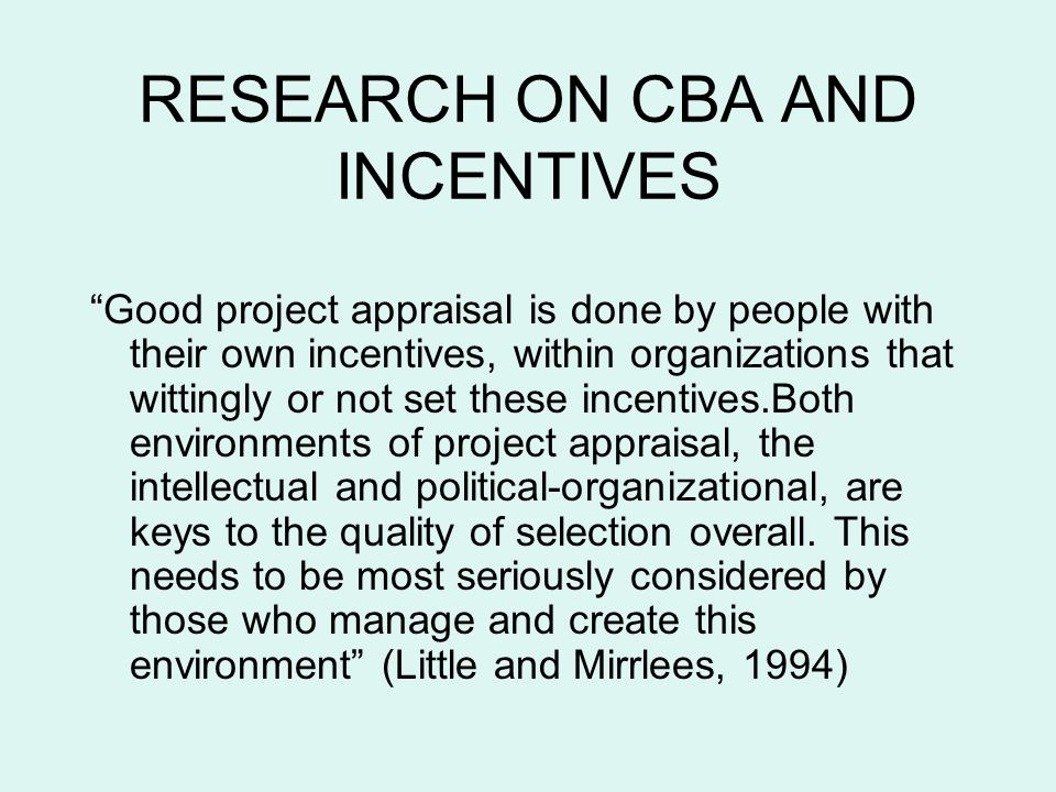 RESEARCH ON CBA AND INCENTIVES Good project appraisal is done by people with their own incentives, within organizations that wittingly or not set thes