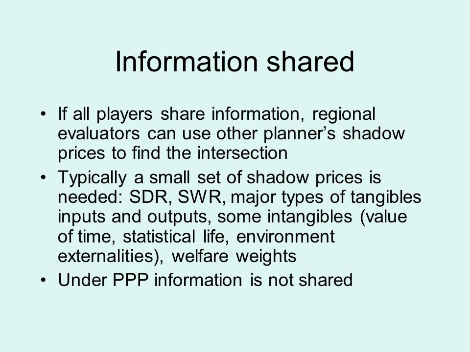 Information shared If all players share information, regional evaluators can use other planners shadow prices to find the intersection Typically a sma