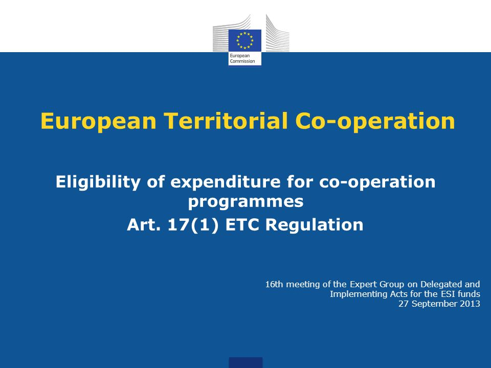 European Territorial Co-operation Eligibility of expenditure for co-operation programmes Art. 17(1) ETC Regulation 16th meeting of the Expert Group on