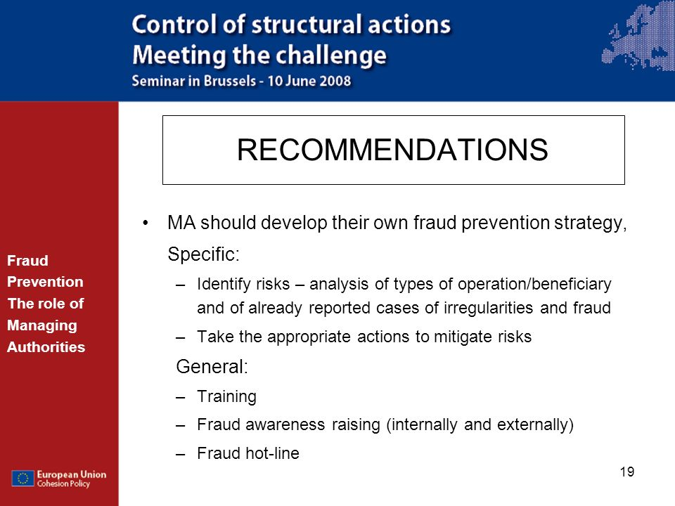 19 RECOMMENDATIONS MA should develop their own fraud prevention strategy, Specific: –Identify risks – analysis of types of operation/beneficiary and o