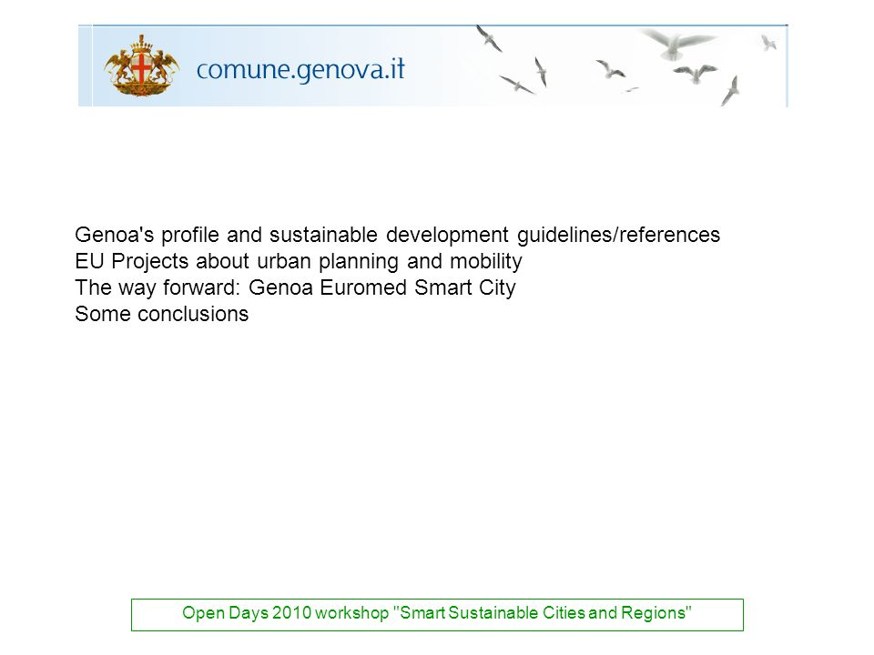 Genoa s profile and sustainable development guidelines/references EU Projects about urban planning and mobility The way forward: Genoa Euromed Smart City Some conclusions Open Days 2010 workshop Smart Sustainable Cities and Regions