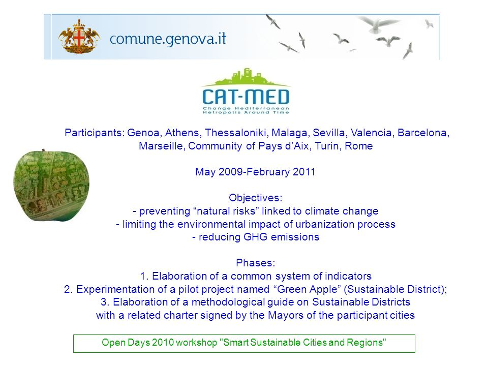 Participants: Genoa, Athens, Thessaloniki, Malaga, Sevilla, Valencia, Barcelona, Marseille, Community of Pays dAix, Turin, Rome May 2009-February 2011 Objectives: - preventing natural risks linked to climate change - limiting the environmental impact of urbanization process - reducing GHG emissions Phases: 1.