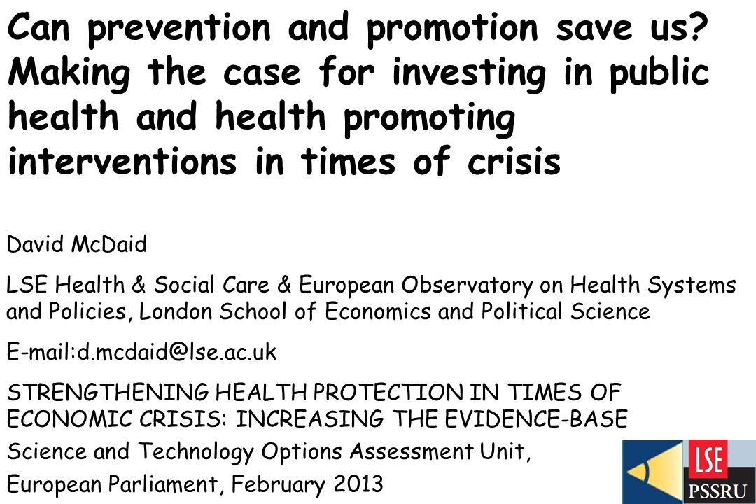 Can prevention and promotion save us? Making the case for investing in public health and health promoting interventions in times of crisis David McDai