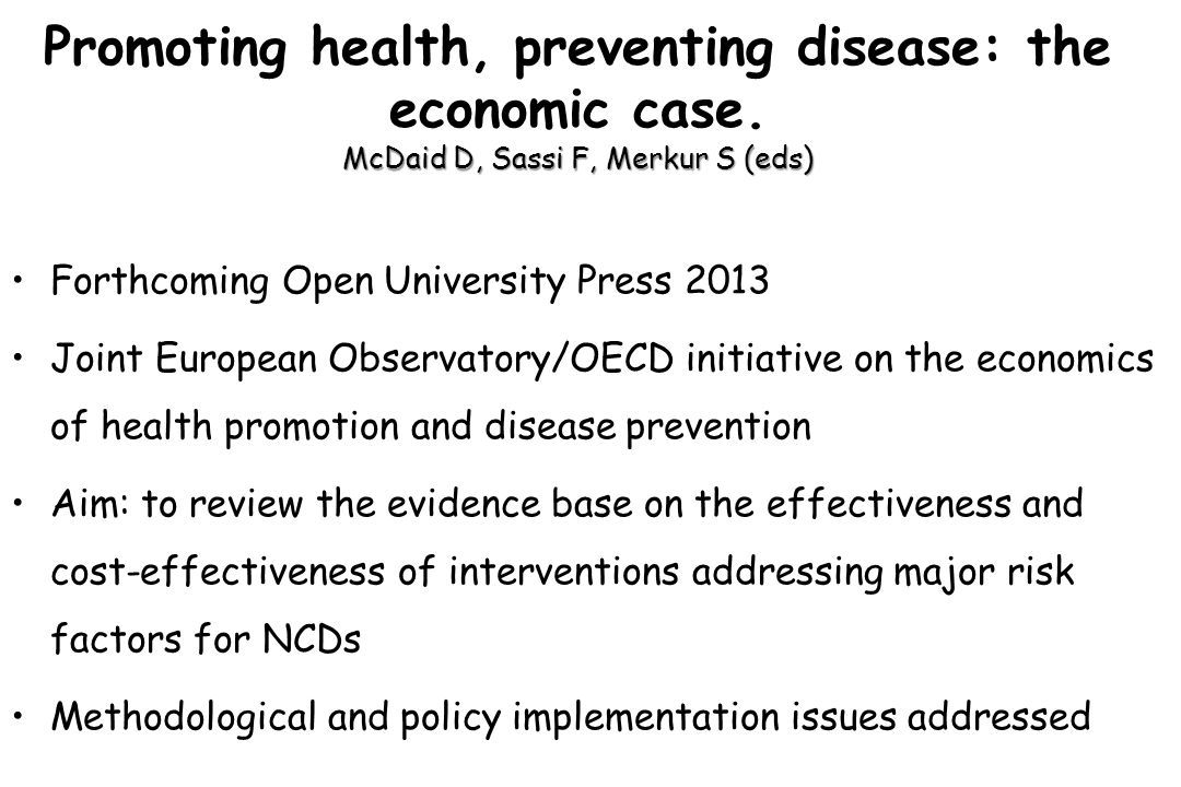 McDaid D, Sassi F, Merkur S (eds) Promoting health, preventing disease: the economic case.