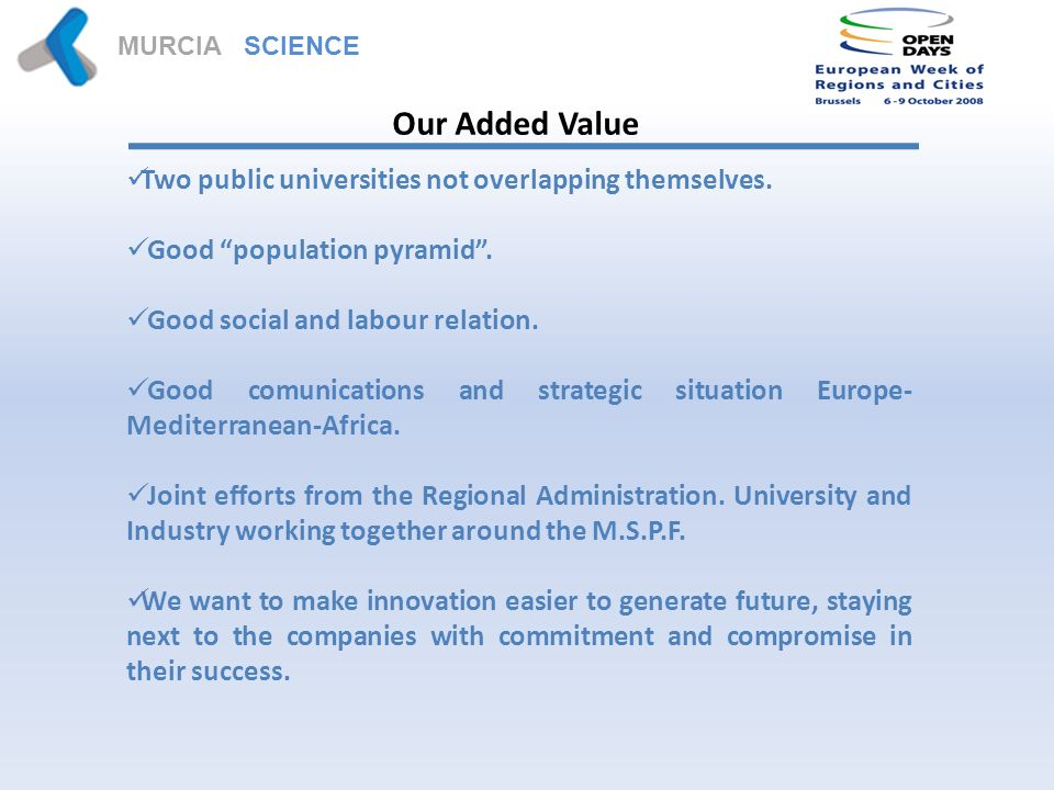 MURCIA SCIENCE PARK Our Added Value Two public universities not overlapping themselves.