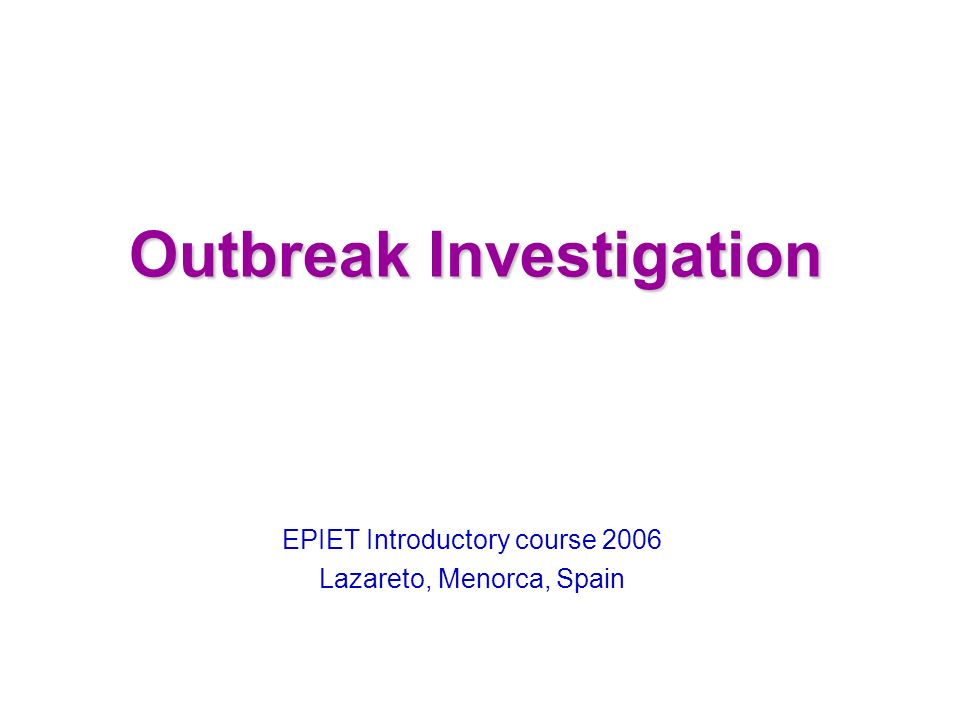 Outbreak Investigation EPIET Introductory course 2006 Lazareto, Menorca, Spain