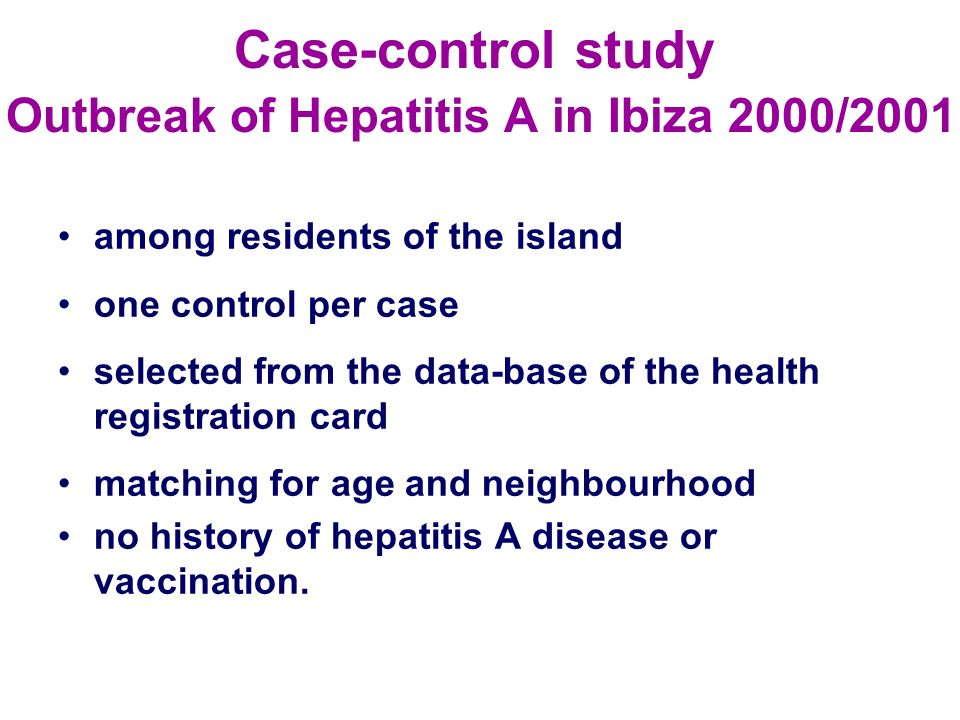 Case-control study Outbreak of Hepatitis A in Ibiza 2000/2001 among residents of the island one control per case selected from the data-base of the he