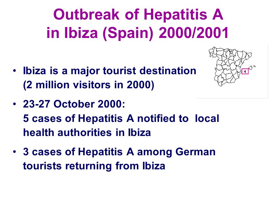 Outbreak of Hepatitis A in Ibiza (Spain) 2000/2001 Ibiza is a major tourist destination (2 million visitors in 2000) 23-27 October 2000: 5 cases of He