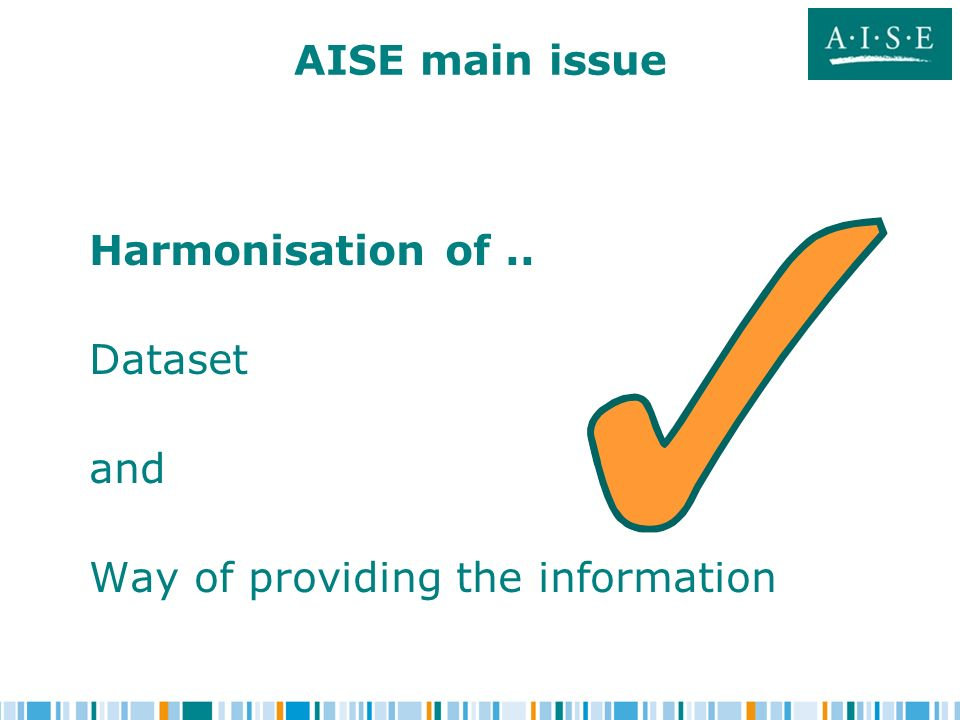 AISE main issue Harmonisation of.. Dataset and Way of providing the information