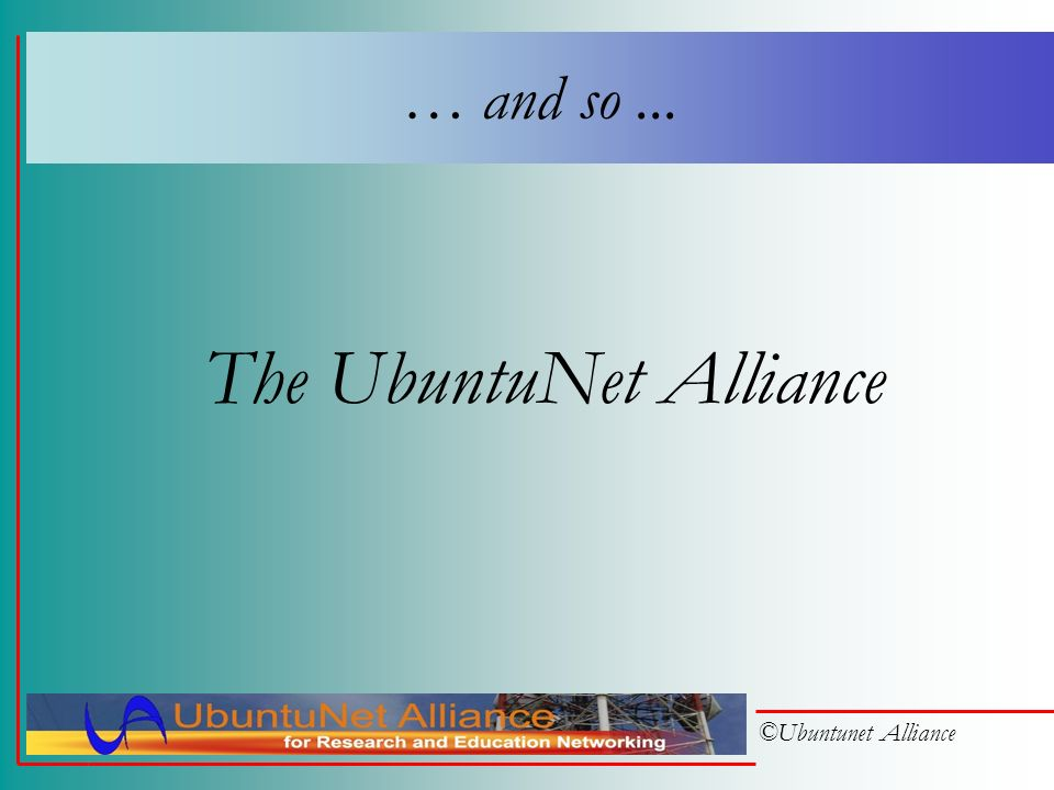 ©Ubuntunet Alliance So, should each do it on its own? No way! Lets create a Regional REN! Lets share a regional backbone! Lets share peering links! Le