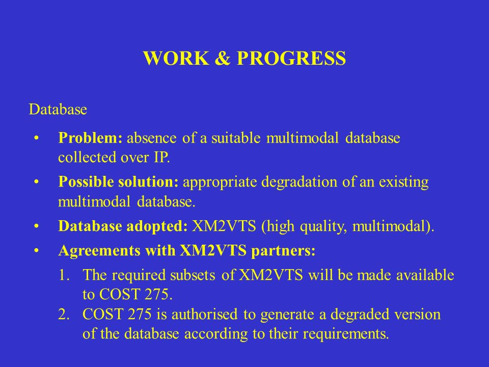WORK & PROGRESS Database Problem: absence of a suitable multimodal database collected over IP. Possible solution: appropriate degradation of an existi