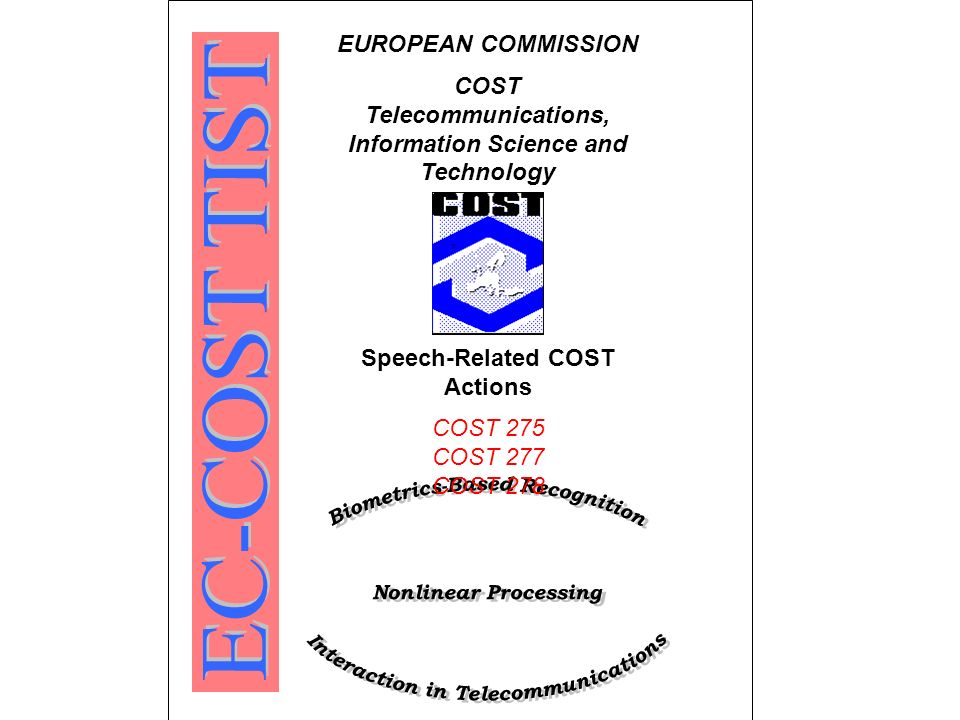 EUROPEAN COMMISSION COST Telecommunications, Information Science and Technology Speech-Related COST Actions COST 275 COST 277 COST 278