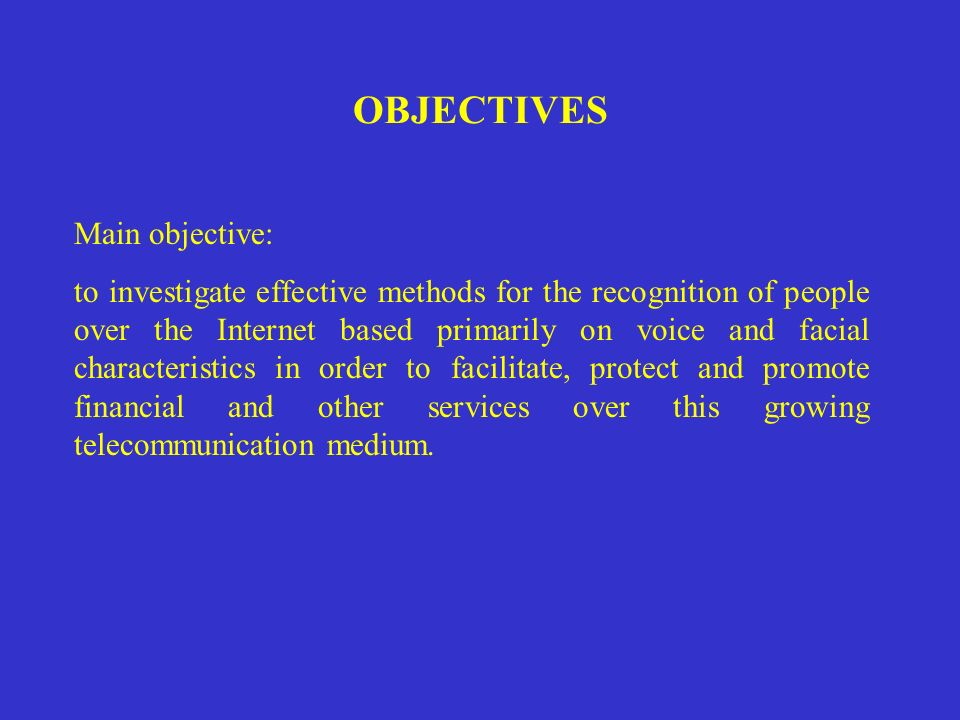 OBJECTIVES Main objective: to investigate effective methods for the recognition of people over the Internet based primarily on voice and facial charac