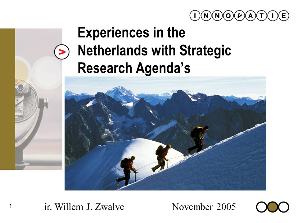 1 Experiences in the Netherlands with Strategic Research Agendas ir. Willem J. Zwalve November 2005