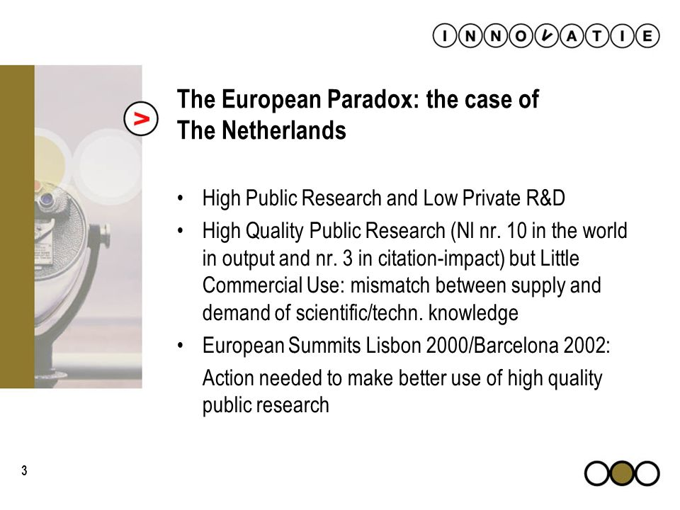 3 The European Paradox: the case of The Netherlands High Public Research and Low Private R&D High Quality Public Research (Nl nr. 10 in the world in o