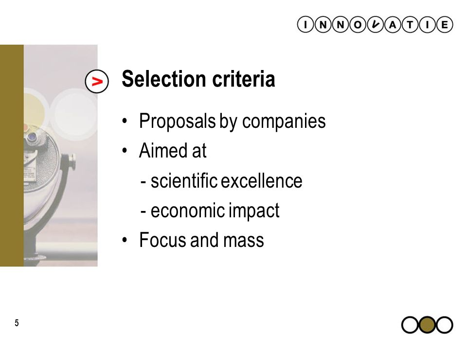 5 Selection criteria Proposals by companies Aimed at - scientific excellence - economic impact Focus and mass