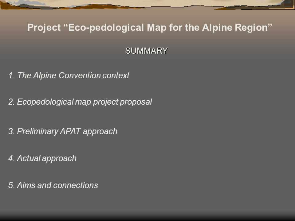 Project Eco-pedological Map for the Alpine Region SUMMARY 1. The Alpine Convention context 2. Ecopedological map project proposal 3. Preliminary APAT