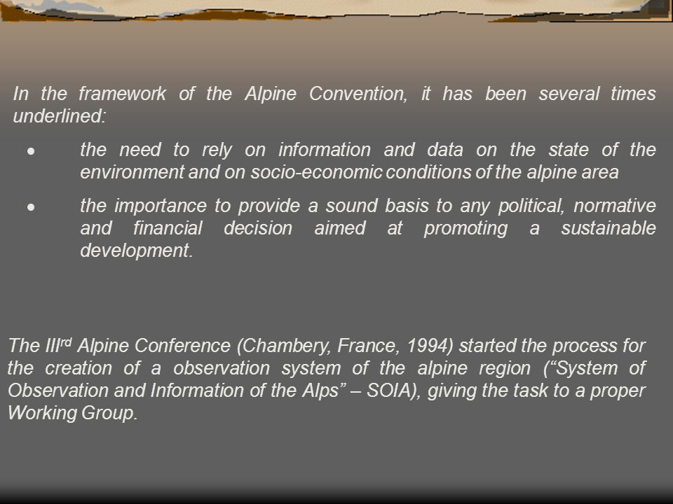 In the framework of the Alpine Convention, it has been several times underlined: the need to rely on information and data on the state of the environm