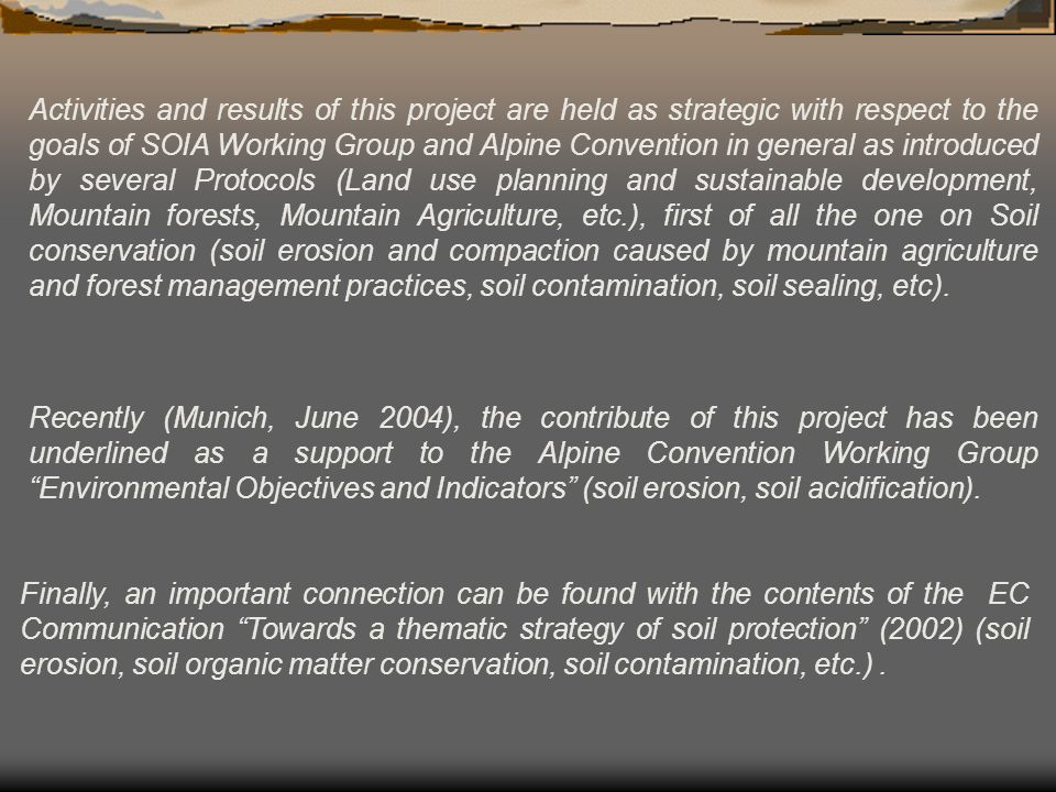 Recently (Munich, June 2004), the contribute of this project has been underlined as a support to the Alpine Convention Working Group Environmental Objectives and Indicators (soil erosion, soil acidification).