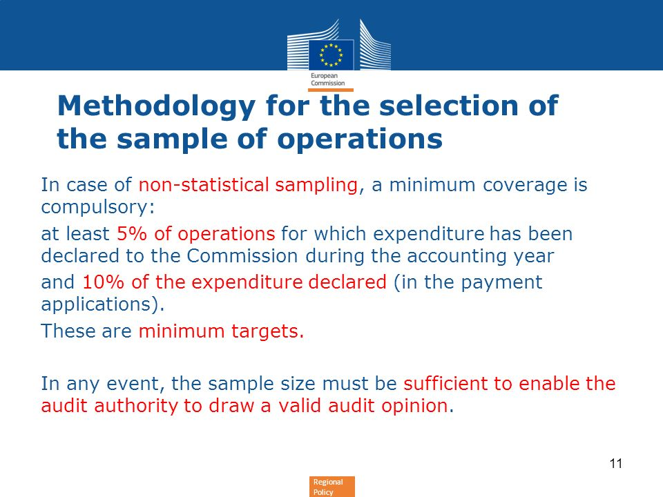 Regional Policy Methodology for the selection of the sample of operations In case of non-statistical sampling, a minimum coverage is compulsory: at le