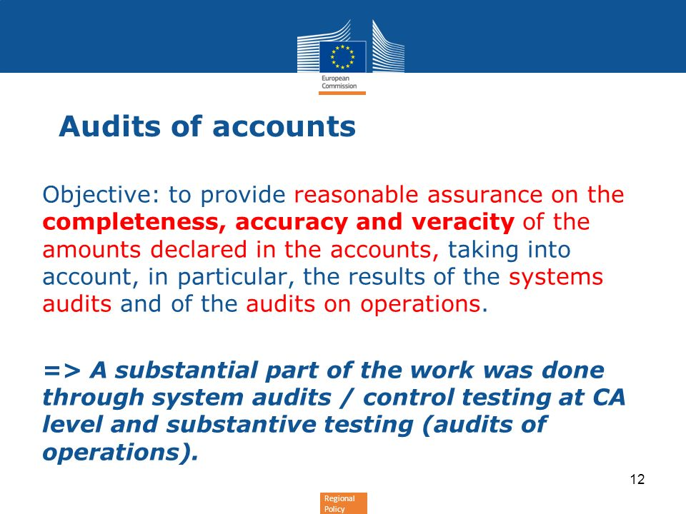 Regional Policy Audits of accounts Objective: to provide reasonable assurance on the completeness, accuracy and veracity of the amounts declared in th