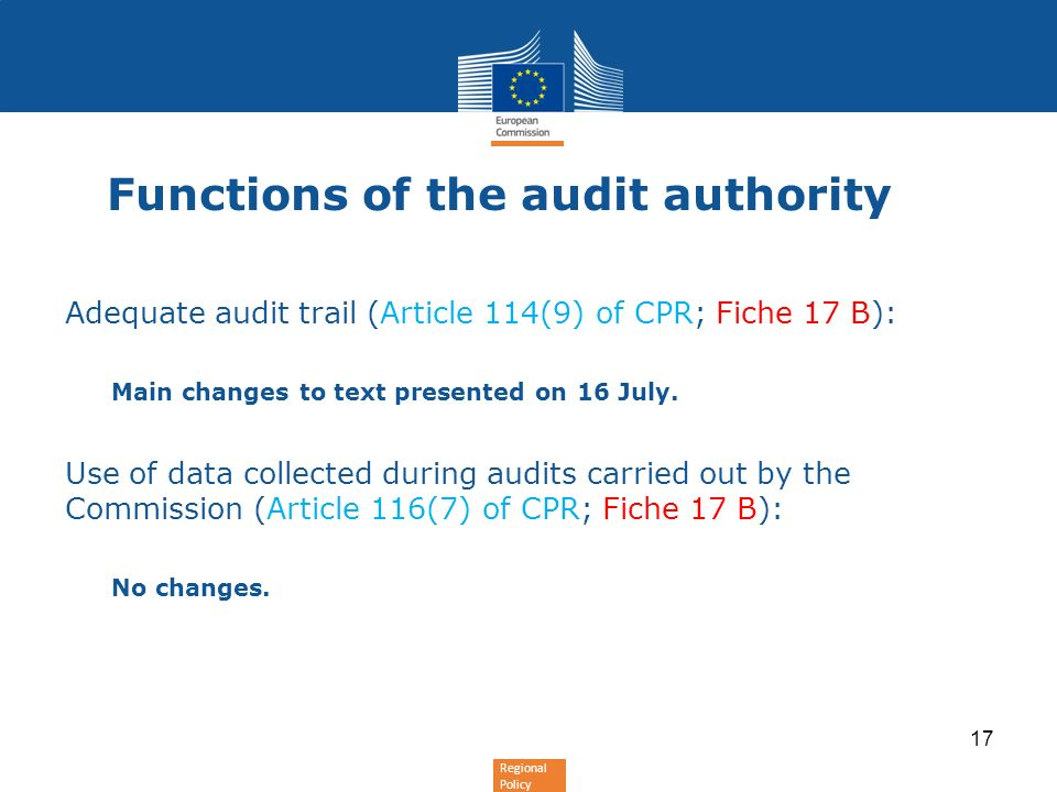 Regional Policy Functions of the audit authority Adequate audit trail (Article 114(9) of CPR; Fiche 17 B): Main changes to text presented on 16 July.