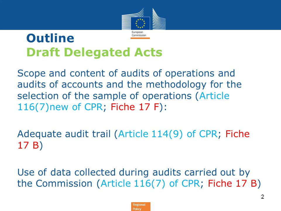 Regional Policy Outline Draft Delegated Acts Scope and content of audits of operations and audits of accounts and the methodology for the selection of