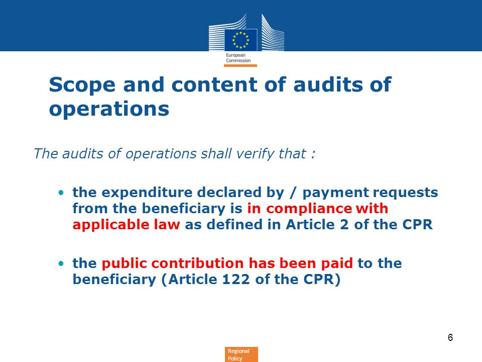 Regional Policy Scope and content of audits of operations The audits of operations shall verify that : the expenditure declared by / payment requests
