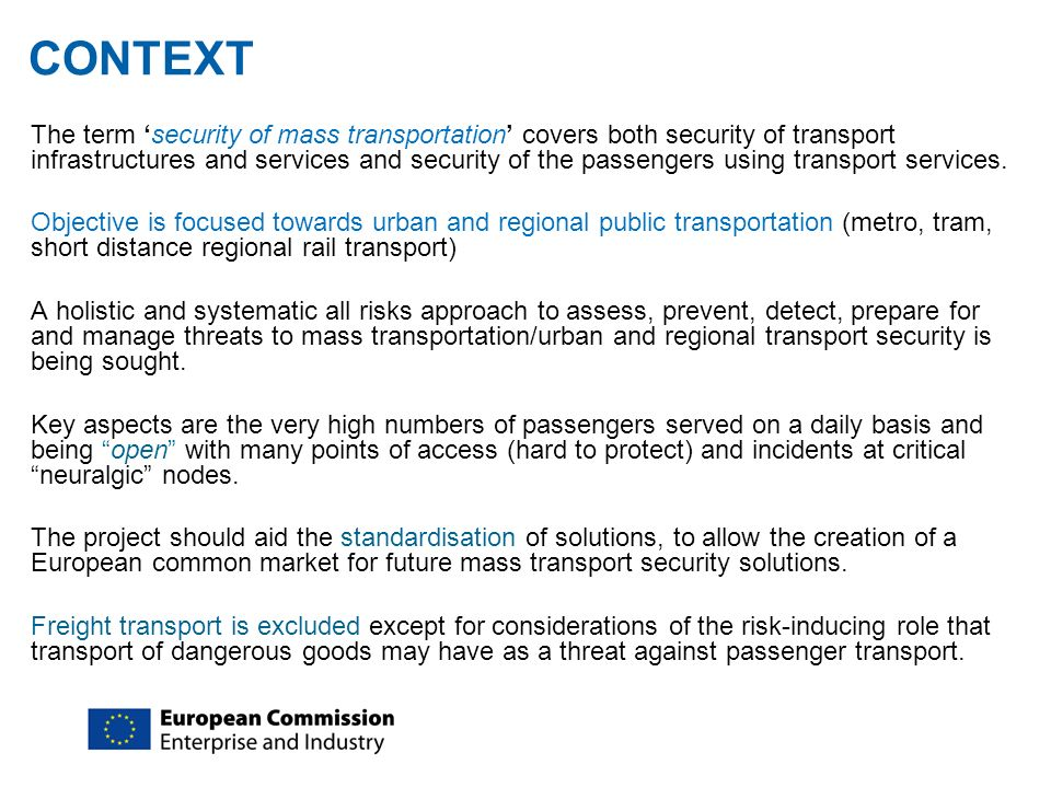 CONTEXT The term security of mass transportation covers both security of transport infrastructures and services and security of the passengers using t