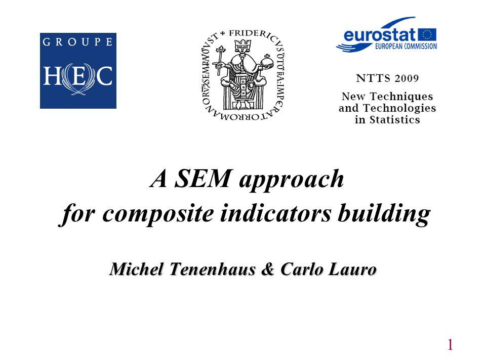 1 Michel Tenenhaus & Carlo Lauro A SEM approach for composite indicators building Michel Tenenhaus & Carlo Lauro
