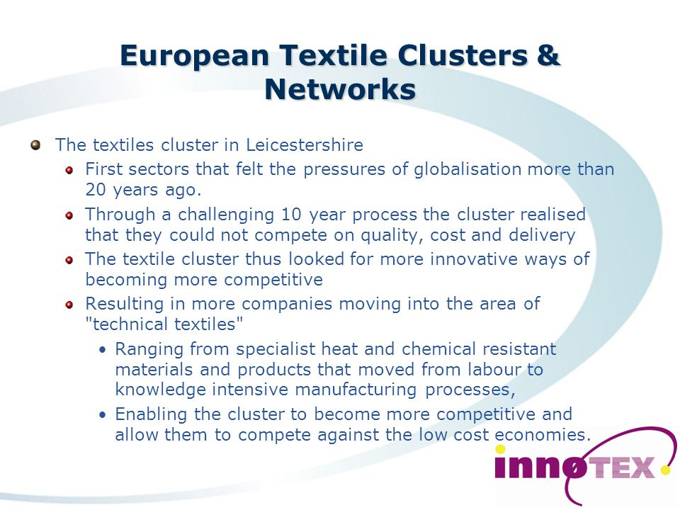 European Textile Clusters & Networks With the unprecedented competition the 190,000 SMEs in the textile and clothing sector, are increasingly recognis