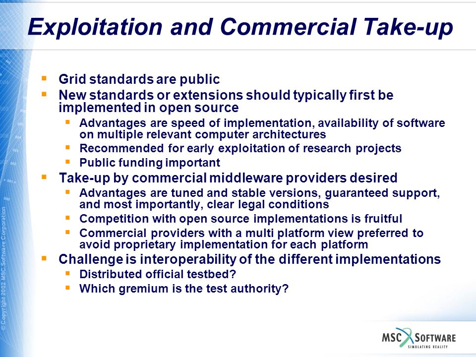 Exploitation and Commercial Take-up Grid standards are public New standards or extensions should typically first be implemented in open source Advanta
