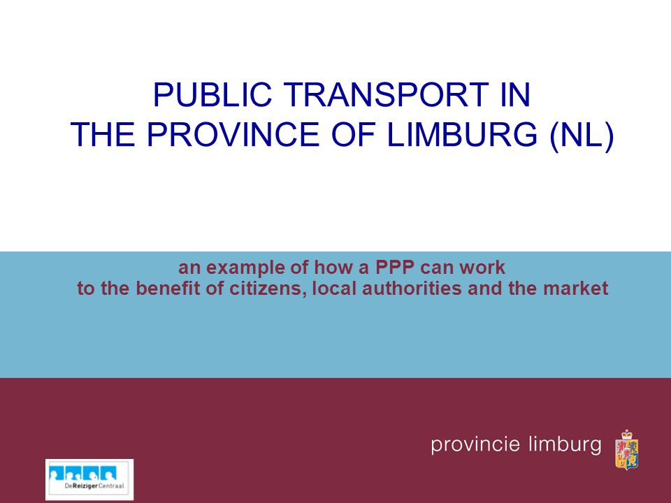 PUBLIC TRANSPORT IN THE PROVINCE OF LIMBURG (NL) an example of how a PPP can work to the benefit of citizens, local authorities and the market