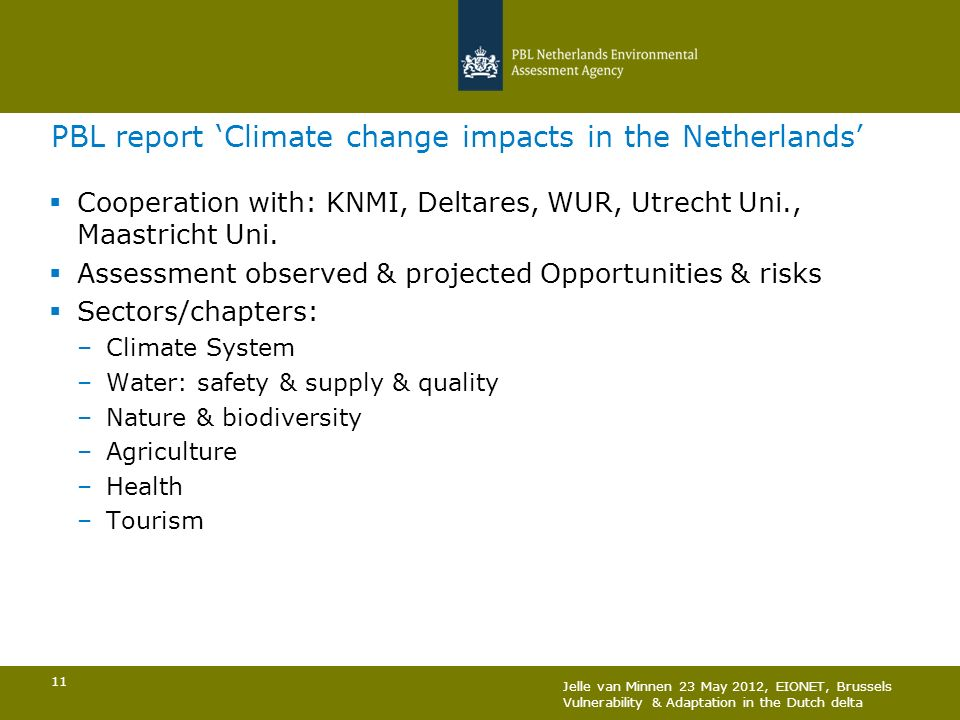 Jelle van Minnen 23 May 2012, EIONET, Brussels Vulnerability & Adaptation in the Dutch delta 11 PBL report Climate change impacts in the Netherlands C