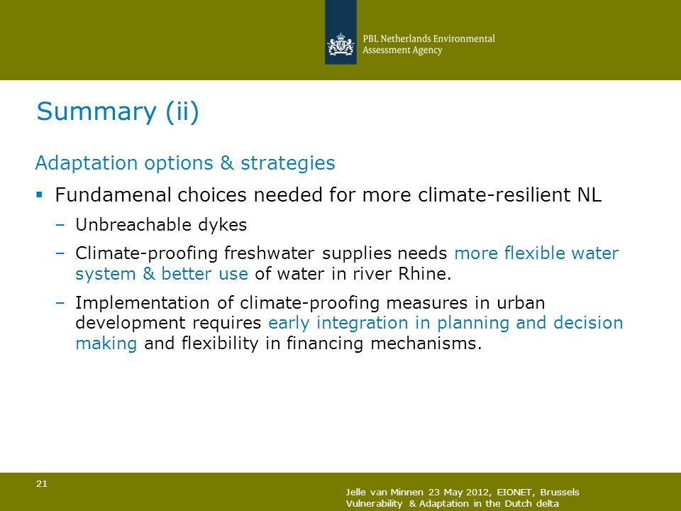 21 Summary (ii) Adaptation options & strategies Fundamenal choices needed for more climate-resilient NL –Unbreachable dykes –Climate-proofing freshwat