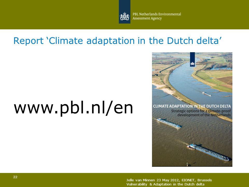 22 www.pbl.nl/en Report Climate adaptation in the Dutch delta Jelle van Minnen 23 May 2012, EIONET, Brussels Vulnerability & Adaptation in the Dutch d