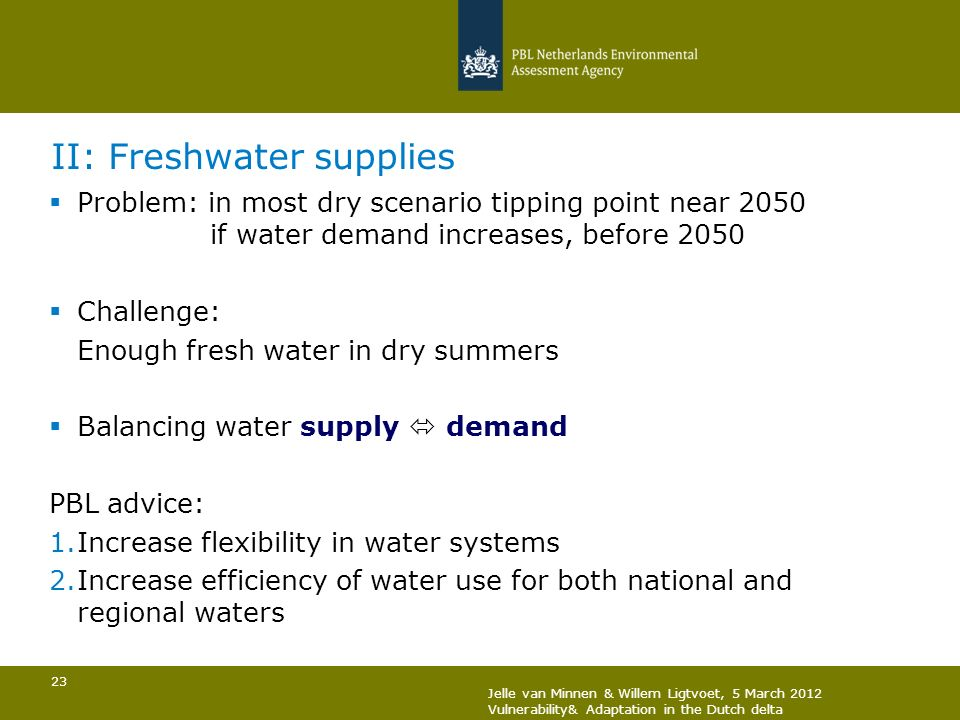 23 II: Freshwater supplies Problem: in most dry scenario tipping point near 2050 if water demand increases, before 2050 Challenge: Enough fresh water