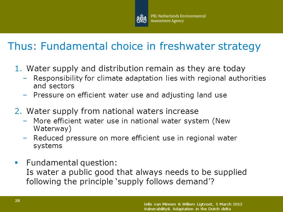 28 Thus: Fundamental choice in freshwater strategy 1.Water supply and distribution remain as they are today –Responsibility for climate adaptation lie