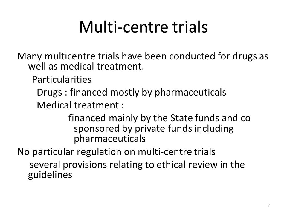Multi-centre trials Many multicentre trials have been conducted for drugs as well as medical treatment. Particularities Drugs : financed mostly by pha