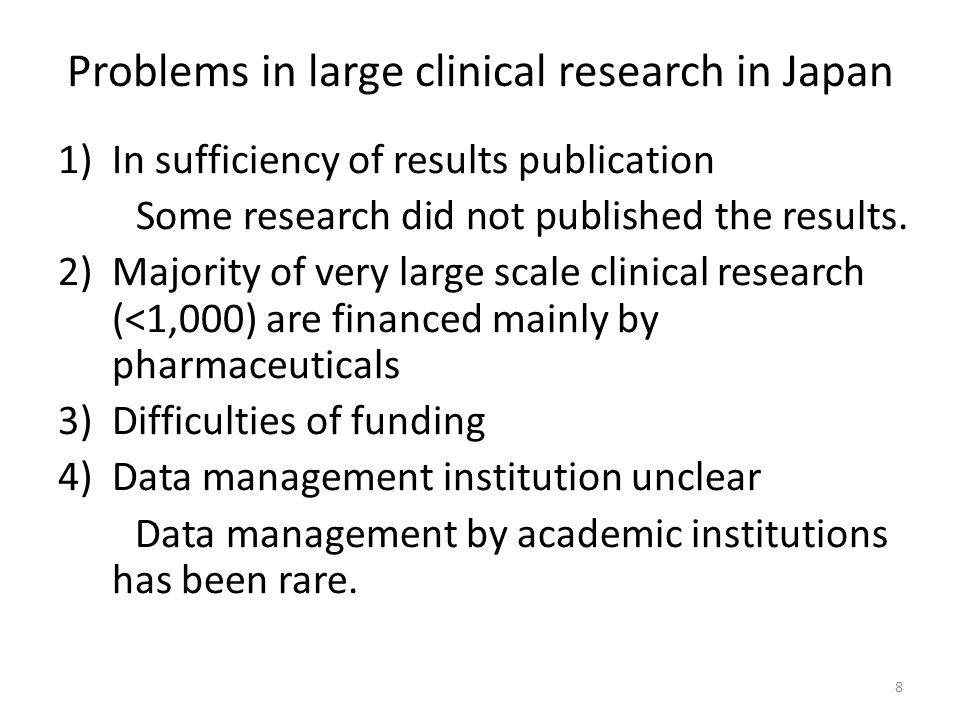 Problems in large clinical research in Japan 1)In sufficiency of results publication Some research did not published the results. 2) Majority of very