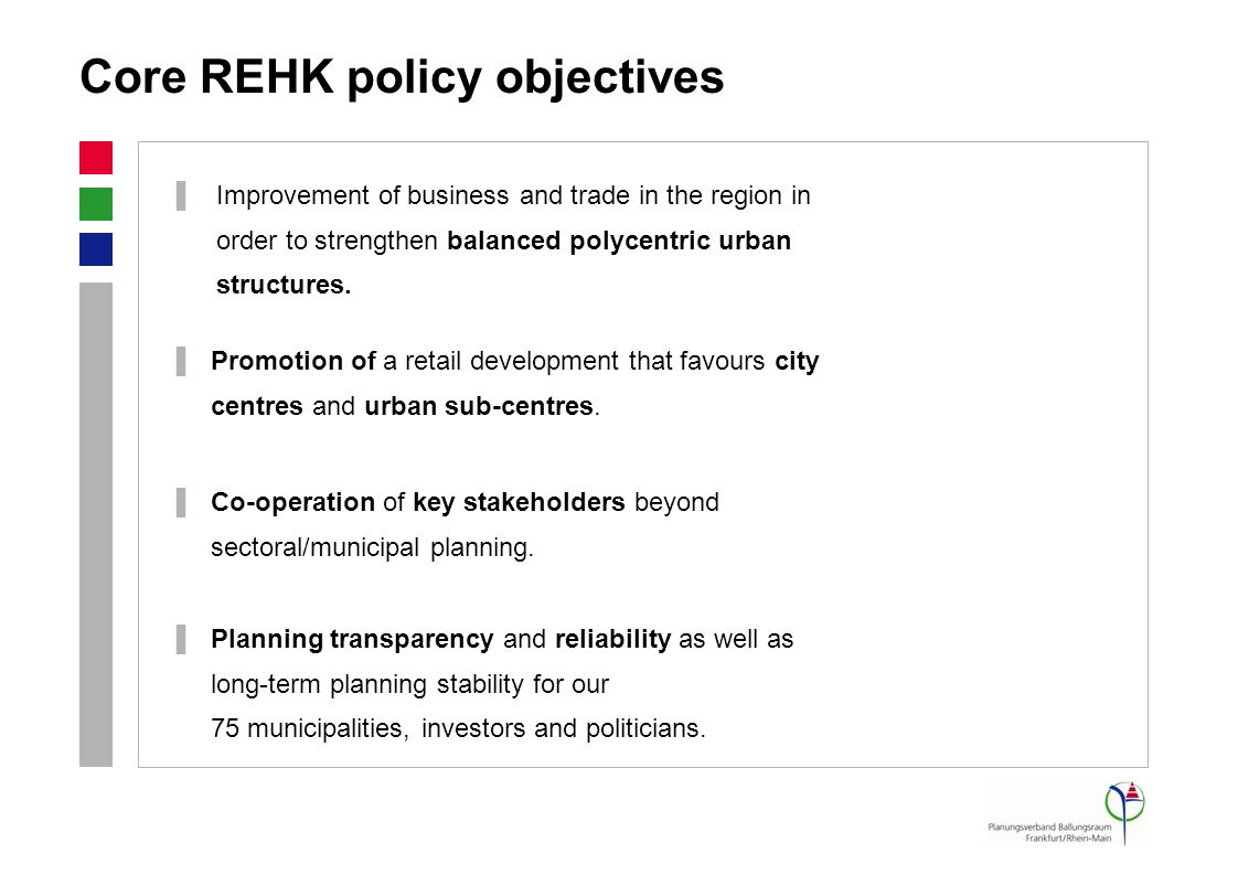 Core REHK policy objectives Promotion of a retail development that favours city centres and urban sub-centres. Co-operation of key stakeholders beyond