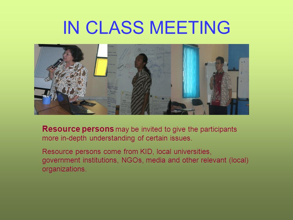 IN CLASS MEETING Resource persons may be invited to give the participants more in-depth understanding of certain issues.
